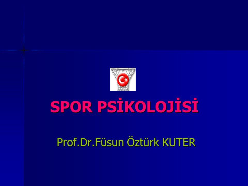 SPOR PSİKOLOJİSİ Prof.Dr.Füsun Öztürk KUTER