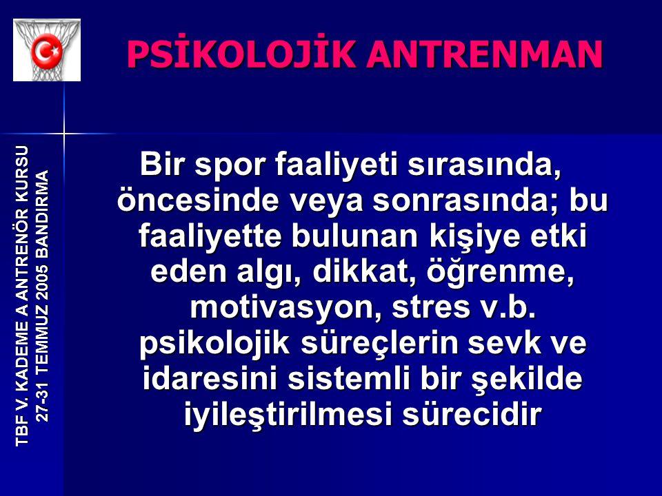 TBF V. KADEME A ANTRENÖR KURSU 27-31 TEMMUZ 2005 BANDIRMA Bir spor faaliyeti sırasında, öncesinde veya sonrasında; bu faaliyette bulunan kişiye etki e