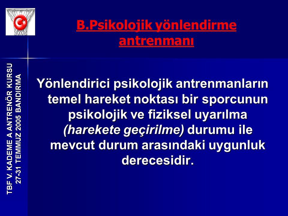 TBF V. KADEME A ANTRENÖR KURSU 27-31 TEMMUZ 2005 BANDIRMA Yönlendirici psikolojik antrenmanların temel hareket noktası bir sporcunun psikolojik ve fiz