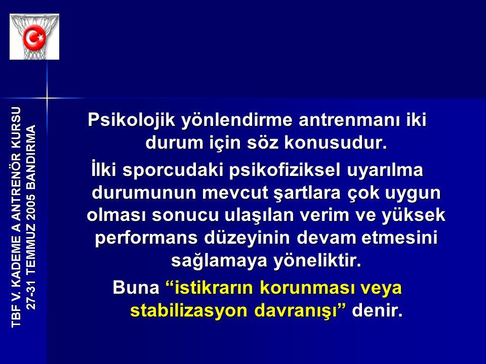 TBF V. KADEME A ANTRENÖR KURSU 27-31 TEMMUZ 2005 BANDIRMA Psikolojik yönlendirme antrenmanı iki durum için söz konusudur. İlki sporcudaki psikofizikse