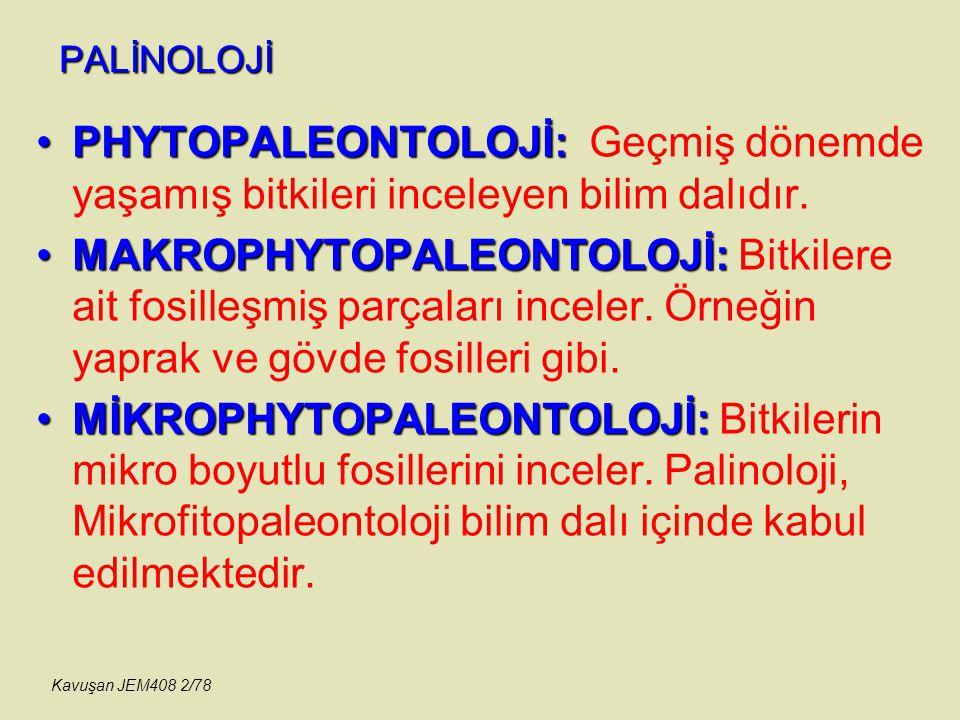 PALİNOLOJİ BOTANİK BİLİMİNE KATKILARI PALEOBOTANİK YARARI PALEOPHYTO ANATOMİYE KATKILARI EVRİM (EVOLUTION)'A KATKILARI PALİNOLOJİNİN YARARLARI Kavuşan JEM408 73/78