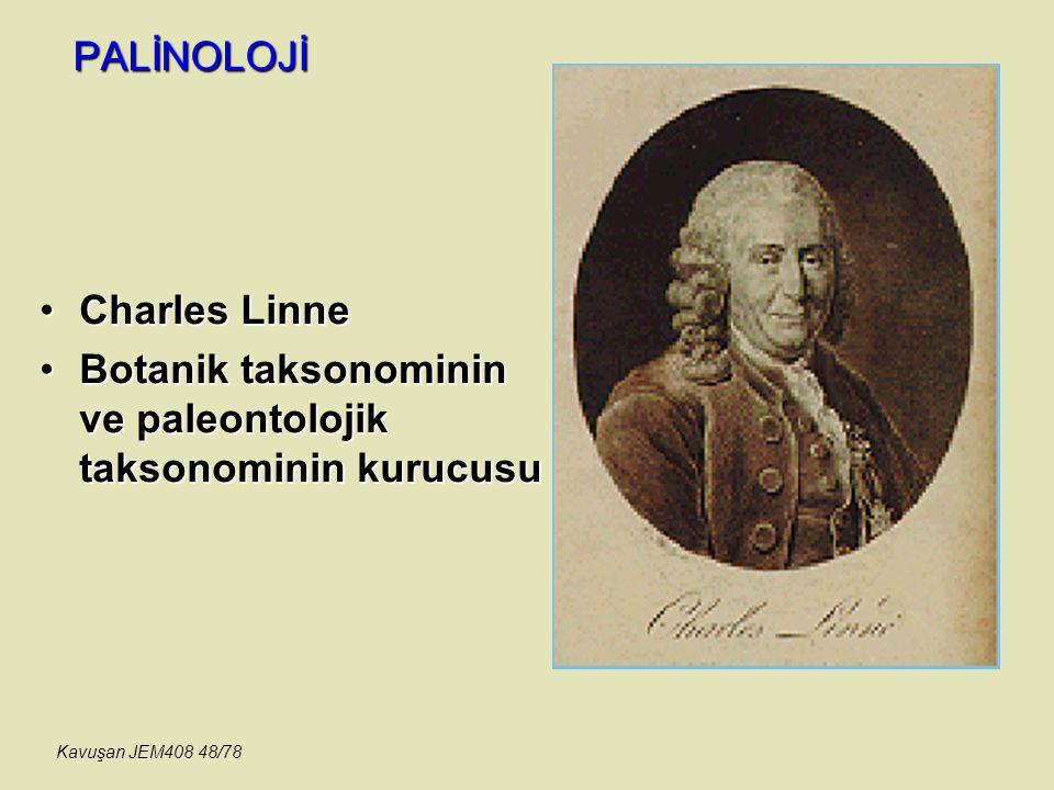 PALİNOLOJİ Charles LinneCharles Linne Botanik taksonominin ve paleontolojik taksonominin kurucusuBotanik taksonominin ve paleontolojik taksonominin ku