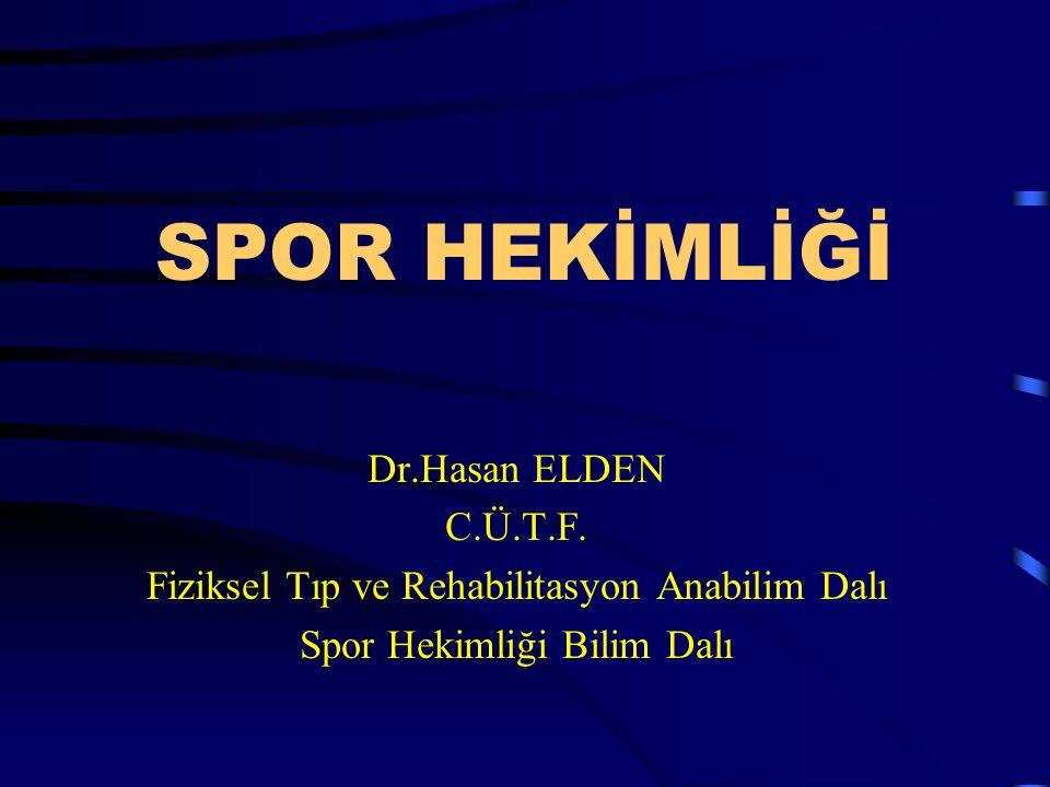 SPOR HEKİMLİĞİ Dr.Hasan ELDEN C.Ü.T.F.