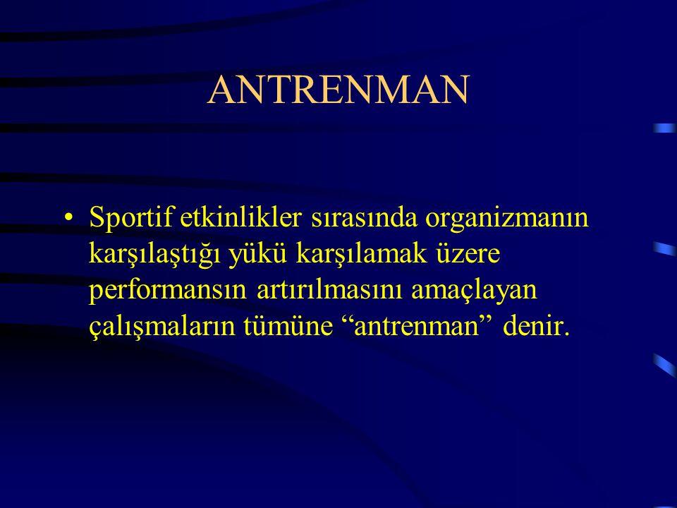 ANTRENMAN Sportif etkinlikler sırasında organizmanın karşılaştığı yükü karşılamak üzere performansın artırılmasını amaçlayan çalışmaların tümüne antrenman denir.