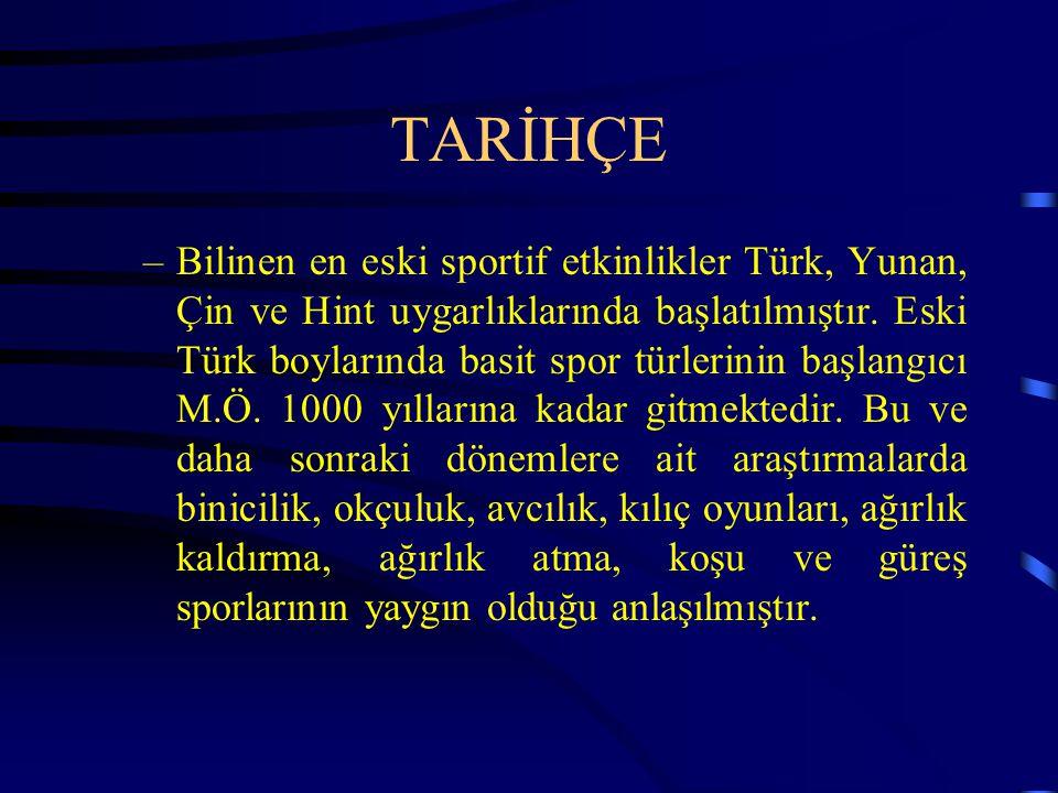 TARİHÇE –Bilinen en eski sportif etkinlikler Türk, Yunan, Çin ve Hint uygarlıklarında başlatılmıştır.