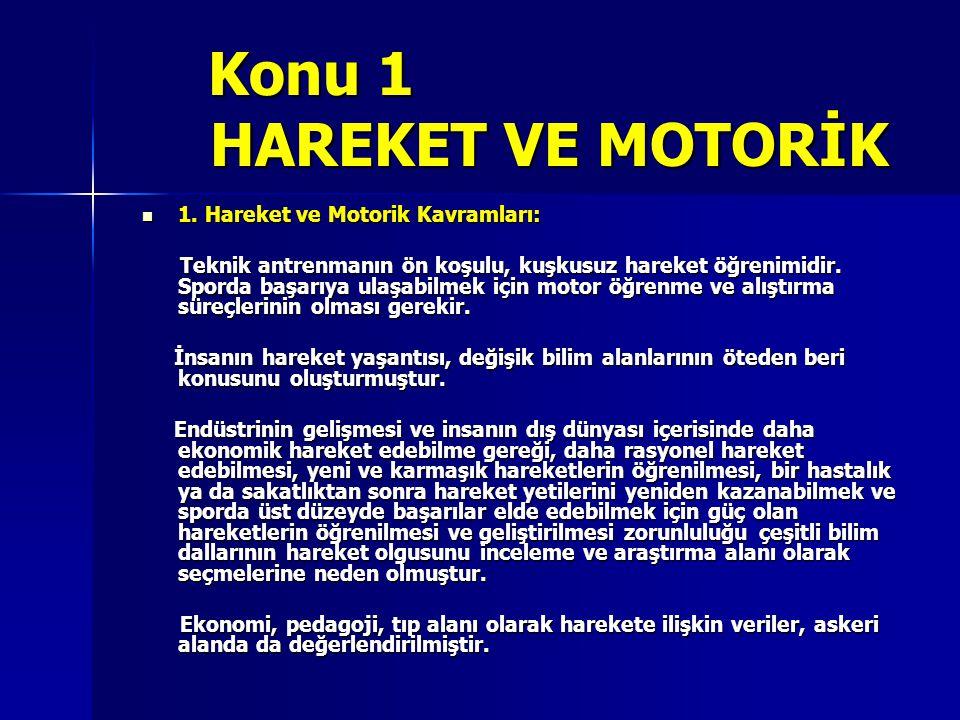 Konu 1 HAREKET VE MOTORİK Konu 1 HAREKET VE MOTORİK 1. Hareket ve Motorik Kavramları: 1. Hareket ve Motorik Kavramları: Teknik antrenmanın ön koşulu,