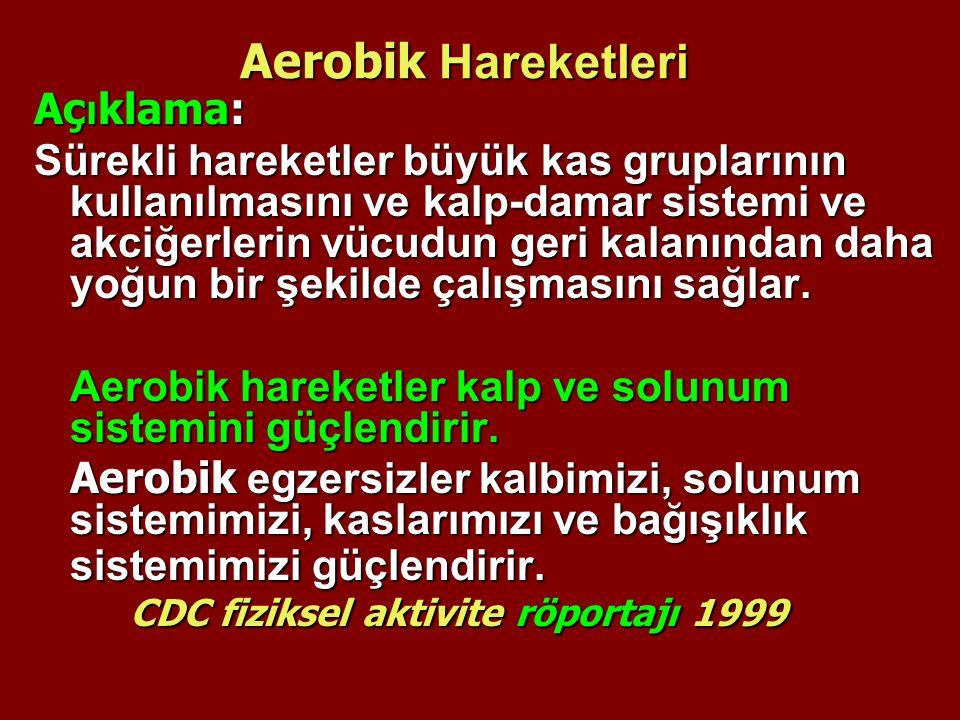 Aerobik Hareketleri Aç ı klama: Sürekli hareketler büyük kas gruplarının kullanılmasını ve kalp-damar sistemi ve akciğerlerin vücudun geri kalanından
