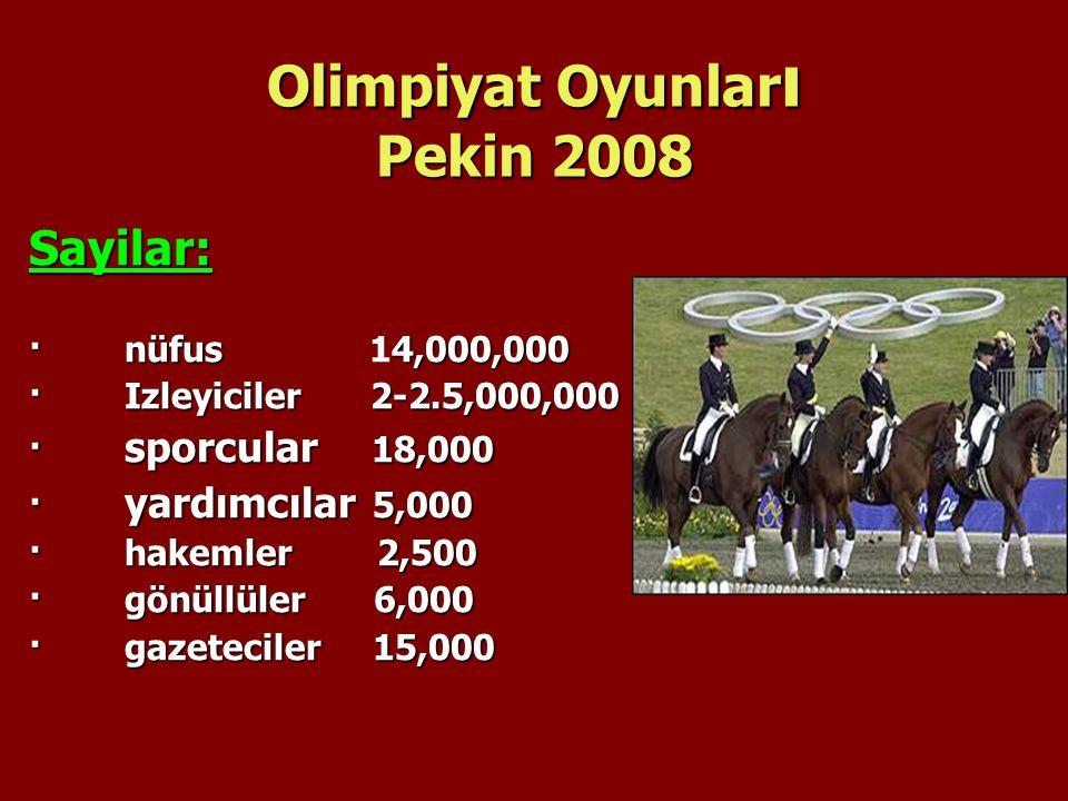 Olimpiyat Oyunlar ı Pekin 2008 Sayilar: · nüfus4,000,000 · nüfus 14,000,000 · Izleyiciler 2-2.5,000,000 · sporcular 18,000 · yardımcılar 5,000 · hakem