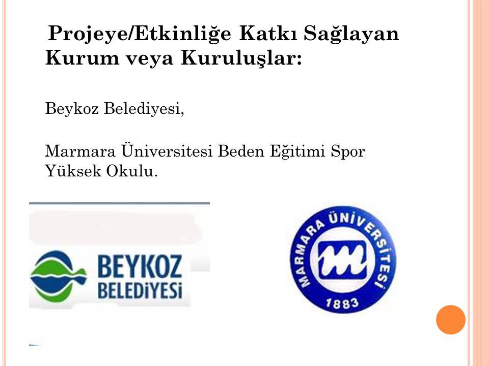Projeye/Etkinliğe Katkı Sağlayan Kurum veya Kuruluşlar: Beykoz Belediyesi, Marmara Üniversitesi Beden Eğitimi Spor Yüksek Okulu.