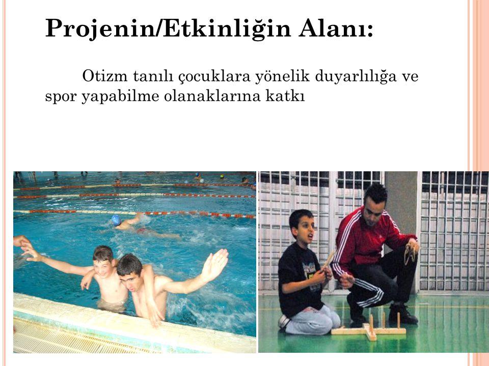 Projenin/Etkinliğin Alanı: Otizm tanılı çocuklara yönelik duyarlılığa ve spor yapabilme olanaklarına katkı