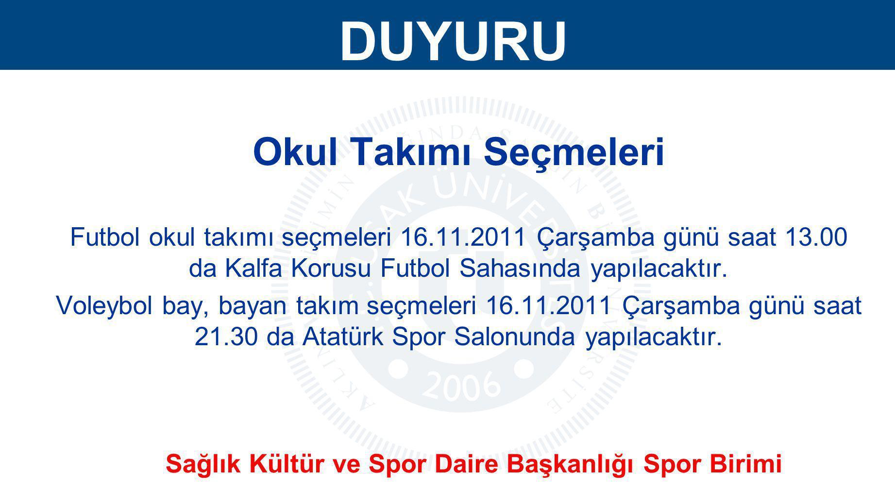 DUYURU Okul Takımı Seçmeleri Futbol okul takımı seçmeleri 16.11.2011 Çarşamba günü saat 13.00 da Kalfa Korusu Futbol Sahasında yapılacaktır. Voleybol