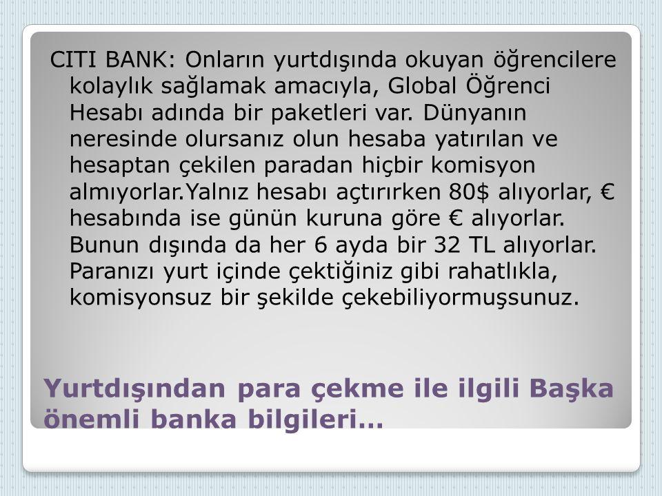 Yurtdışından para çekme ile ilgili Başka önemli banka bilgileri… CITI BANK: Onların yurtdışında okuyan öğrencilere kolaylık sağlamak amacıyla, Global