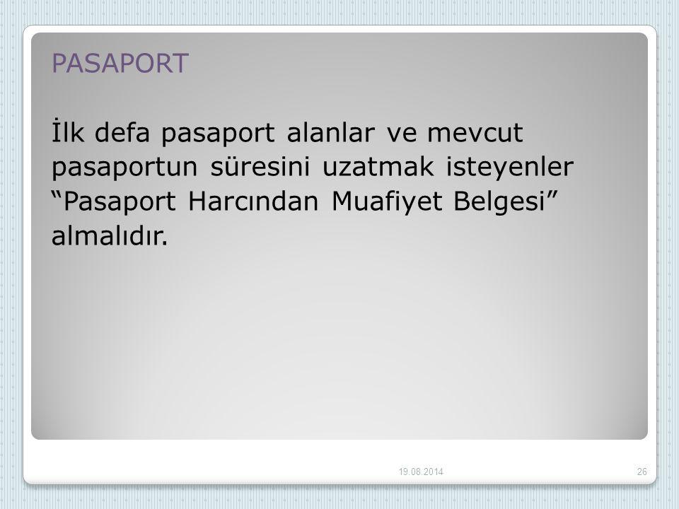 """PASAPORT İlk defa pasaport alanlar ve mevcut pasaportun süresini uzatmak isteyenler """"Pasaport Harcından Muafiyet Belgesi"""" almalıdır. 19.08.201426"""