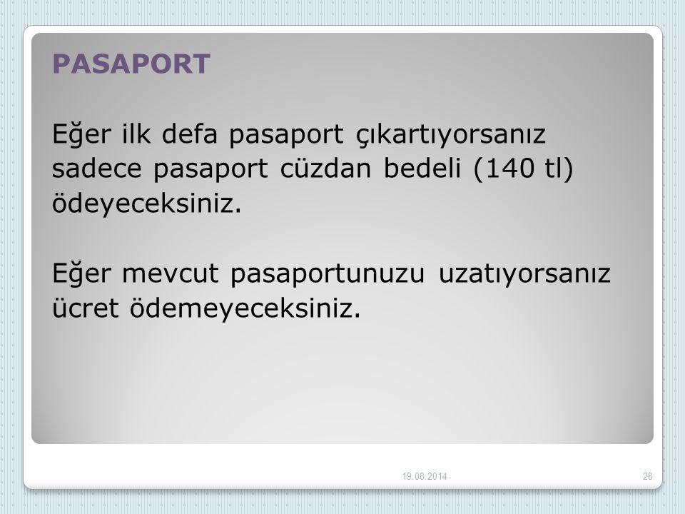 PASAPORT Eğer ilk defa pasaport çıkartıyorsanız sadece pasaport cüzdan bedeli (140 tl) ödeyeceksiniz. Eğer mevcut pasaportunuzu uzatıyorsanız ücret öd