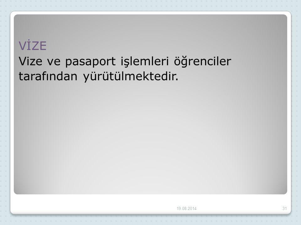 VİZE Vize ve pasaport işlemleri öğrenciler tarafından yürütülmektedir. 19.08.201431
