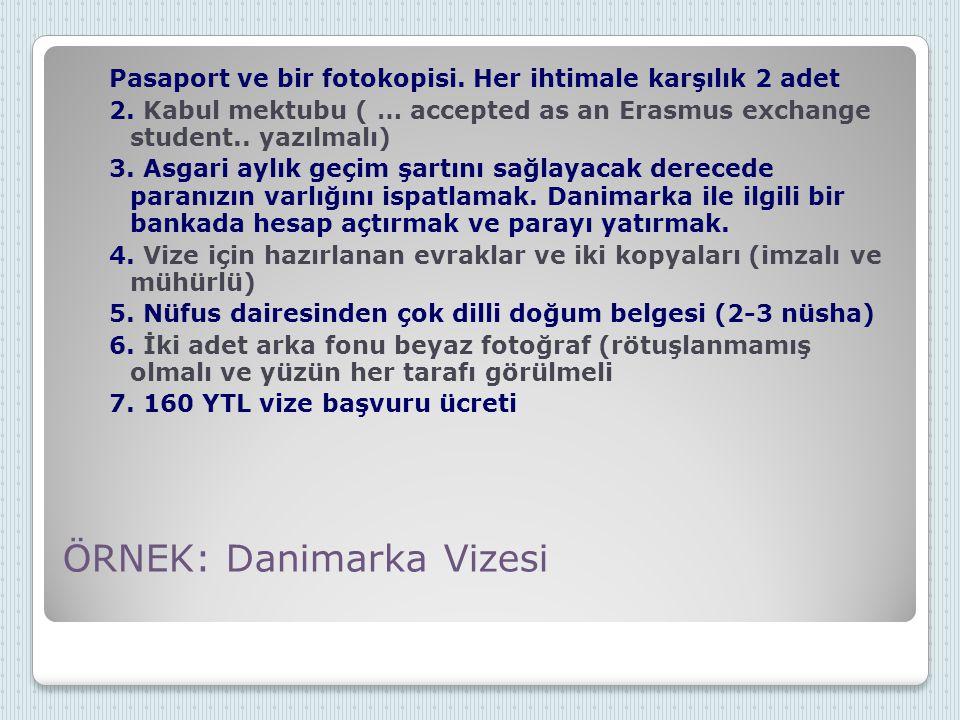 ÖRNEK: Danimarka Vizesi Pasaport ve bir fotokopisi. Her ihtimale karşılık 2 adet 2. Kabul mektubu ( … accepted as an Erasmus exchange student.. yazılm