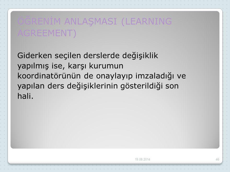 ÖĞRENİM ANLAŞMASI (LEARNING AGREEMENT) Giderken seçilen derslerde değişiklik yapılmış ise, karşı kurumun koordinatörünün de onaylayıp imzaladığı ve ya