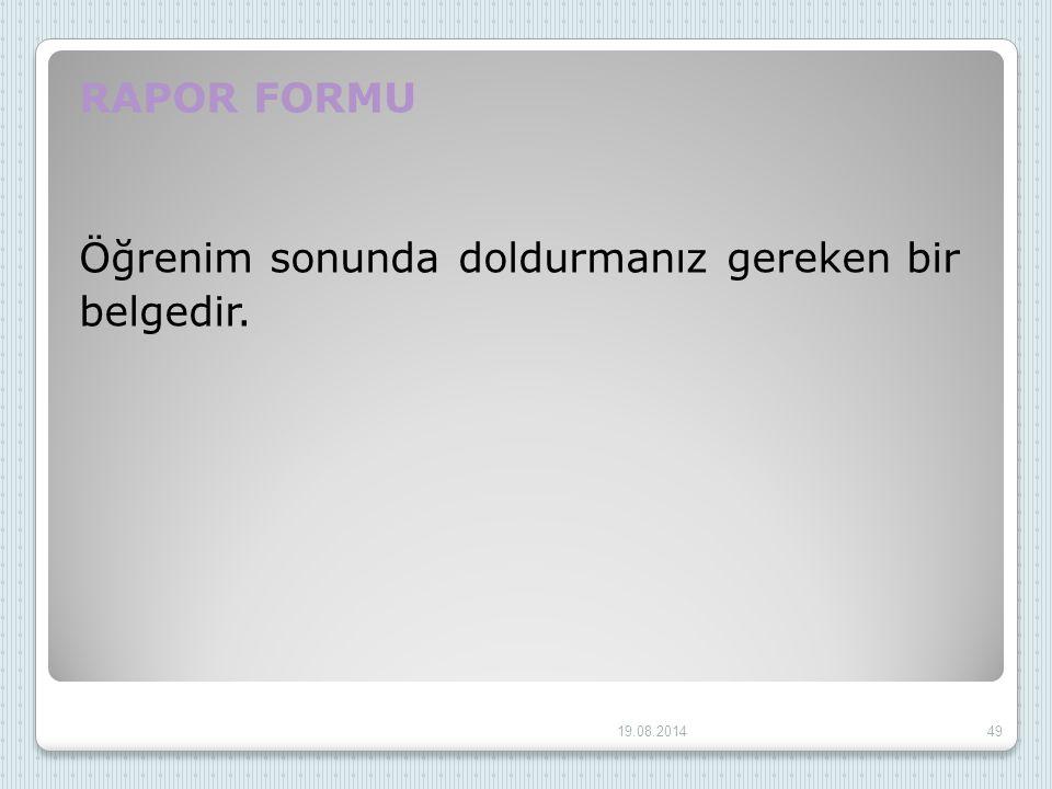 RAPOR FORMU Öğrenim sonunda doldurmanız gereken bir belgedir. 19.08.201449