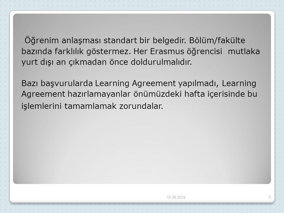 Öğrenim anlaşması standart bir belgedir. Bölüm/fakülte bazında farklılık göstermez. Her Erasmus öğrencisi mutlaka yurt dışı an çıkmadan önce doldurulm