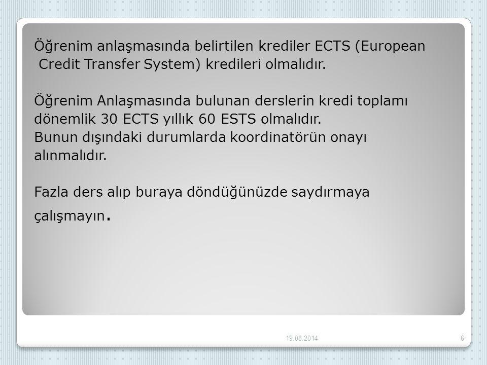 Öğrenim anlaşmasında belirtilen krediler ECTS (European Credit Transfer System) kredileri olmalıdır. Öğrenim Anlaşmasında bulunan derslerin kredi topl