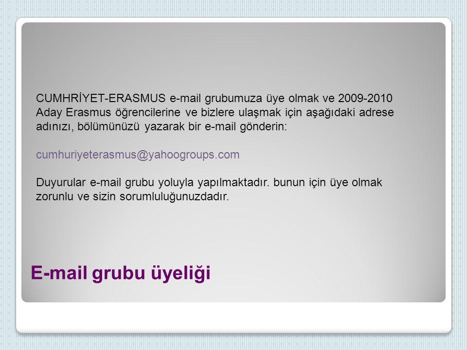 E-mail grubu üyeliği CUMHRİYET-ERASMUS e-mail grubumuza üye olmak ve 2009-2010 Aday Erasmus öğrencilerine ve bizlere ulaşmak için aşağıdaki adrese adı