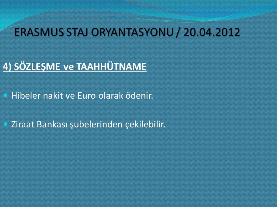 4) SÖZLEŞME ve TAAHHÜTNAME Hibeler nakit ve Euro olarak ödenir.
