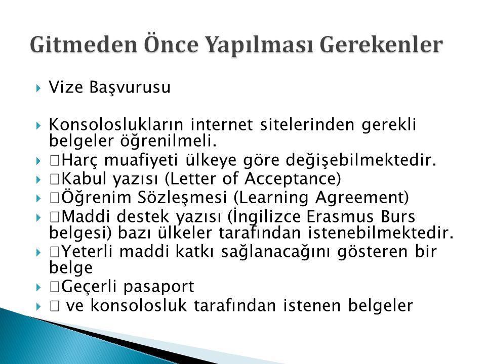  Vize Başvurusu  Konsoloslukların internet sitelerinden gerekli belgeler öğrenilmeli.   Harç muafiyeti ülkeye göre değişebilmektedir.   Kabul ya