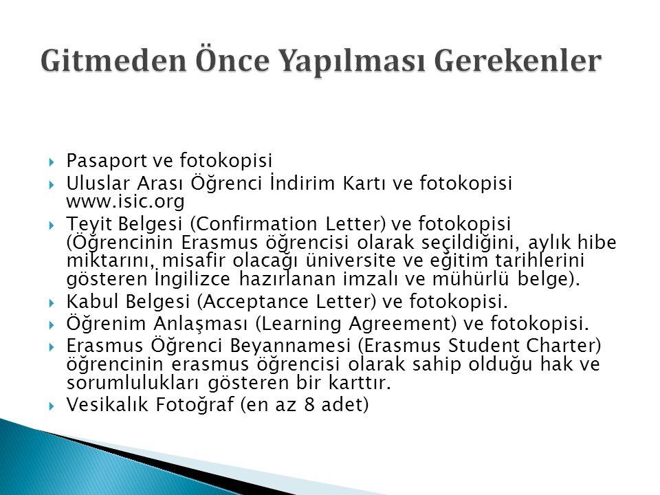  Pasaport ve fotokopisi  Uluslar Arası Öğrenci İndirim Kartı ve fotokopisi www.isic.org  Teyit Belgesi (Confirmation Letter) ve fotokopisi (Öğrenci