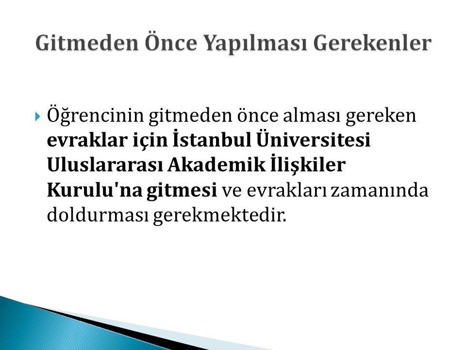  Öğrencinin gitmeden önce alması gereken evraklar için İstanbul Üniversitesi Uluslararası Akademik İlişkiler Kurulu'na gitmesi ve evrakları zamanında