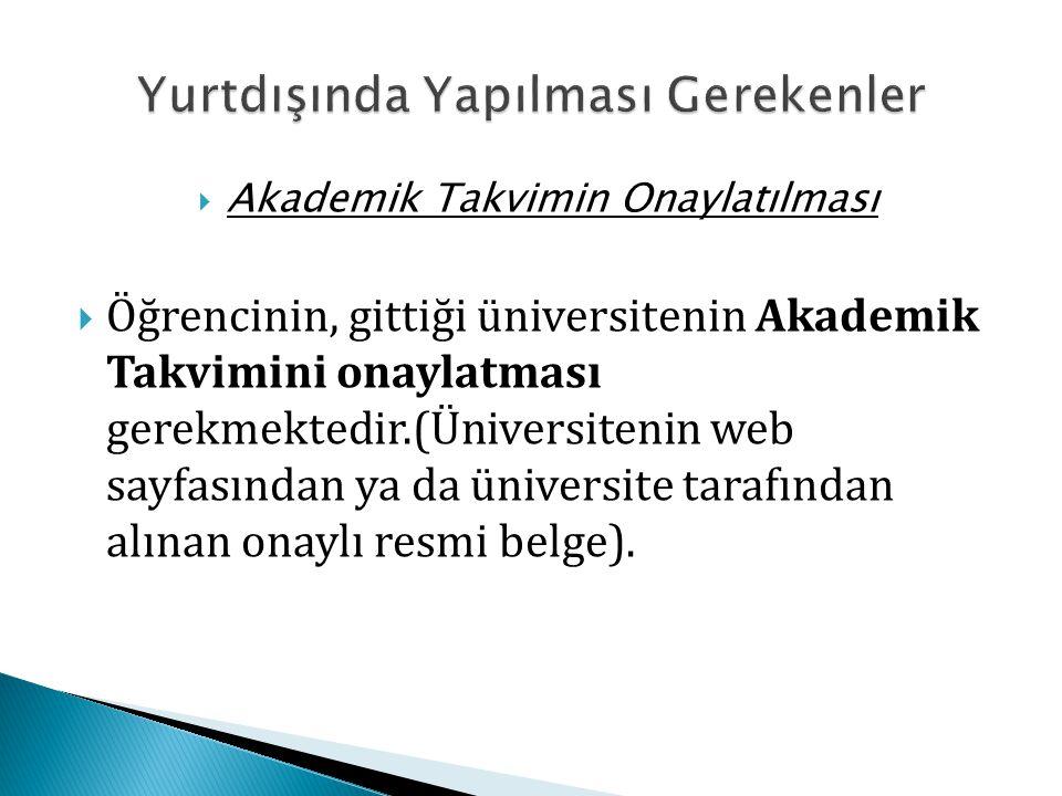  Akademik Takvimin Onaylatılması  Öğrencinin, gittiği üniversitenin Akademik Takvimini onaylatması gerekmektedir.(Üniversitenin web sayfasından ya d
