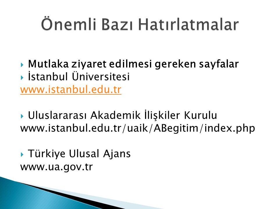  Mutlaka ziyaret edilmesi gereken sayfalar  İstanbul Üniversitesi www.istanbul.edu.tr  Uluslararası Akademik İlişkiler Kurulu www.istanbul.edu.tr/u