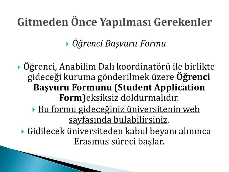  Öğrenci Başvuru Formu  Öğrenci, Anabilim Dalı koordinatörü ile birlikte gideceği kuruma gönderilmek üzere Öğrenci Başvuru Formunu (Student Applicat