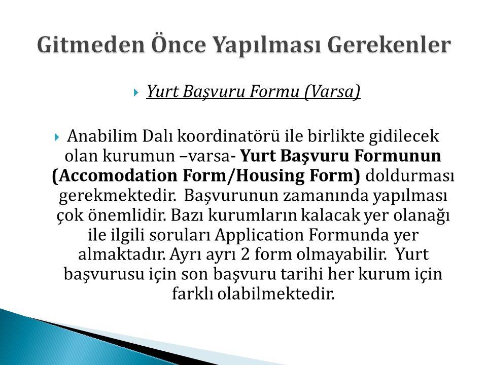  Yurt Başvuru Formu (Varsa)  Anabilim Dalı koordinatörü ile birlikte gidilecek olan kurumun –varsa- Yurt Başvuru Formunun (Accomodation Form/Housing