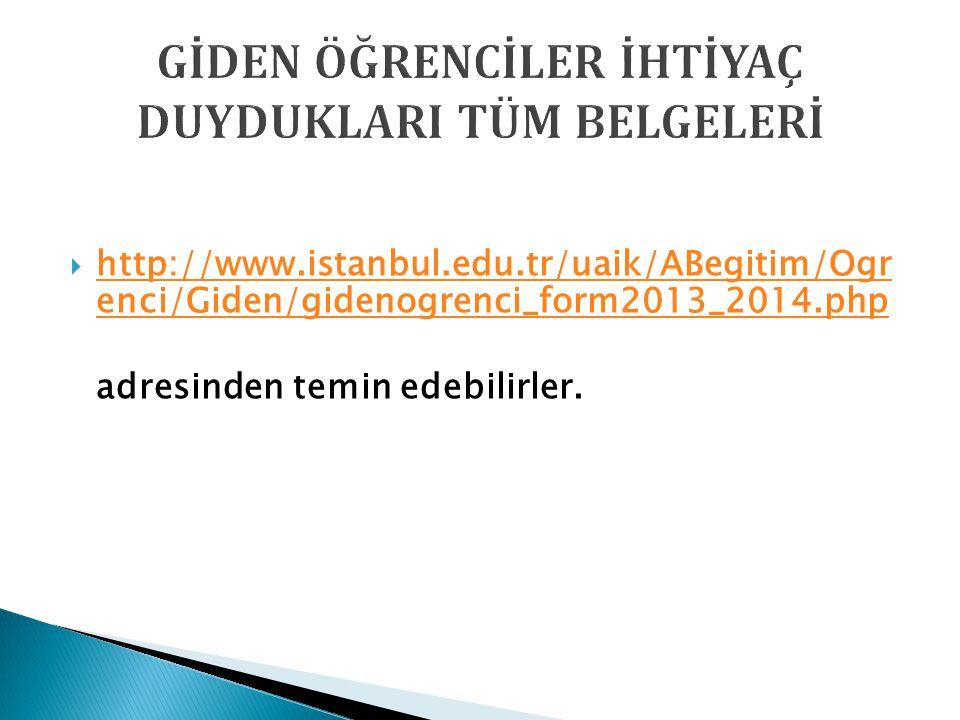  http://www.istanbul.edu.tr/uaik/ABegitim/Ogr enci/Giden/gidenogrenci_form2013_2014.php http://www.istanbul.edu.tr/uaik/ABegitim/Ogr enci/Giden/giden