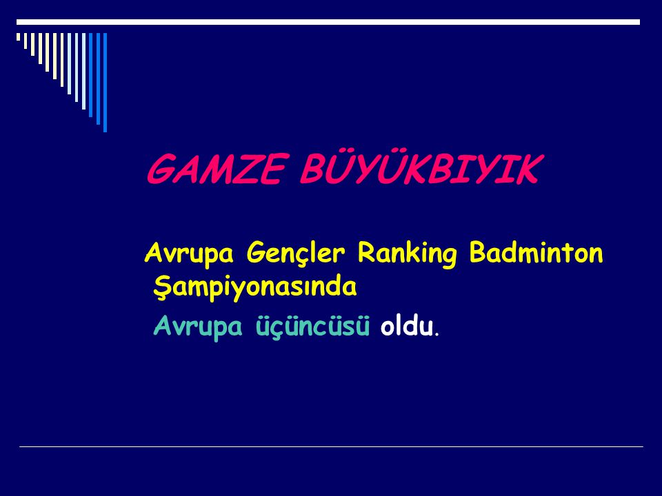 GAMZE BÜYÜKBIYIK Avrupa Gençler Ranking Badminton Şampiyonasında Avrupa üçüncüsü oldu.