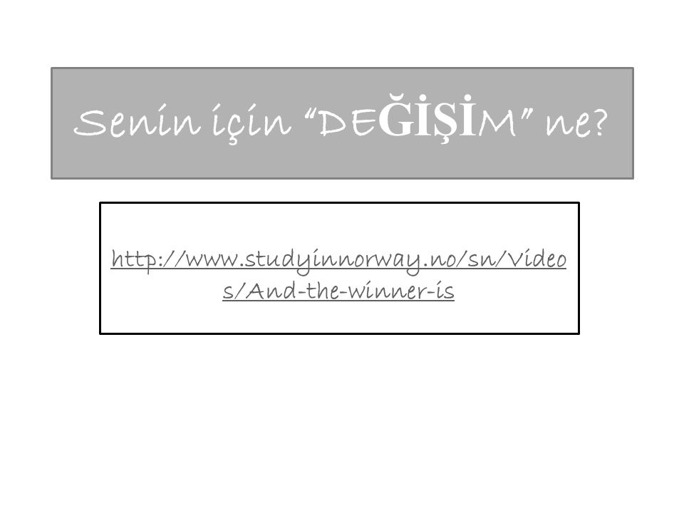 Senin için DE ĞİŞİ M ne http://www.studyinnorway.no/sn/Video s/And-the-winner-is