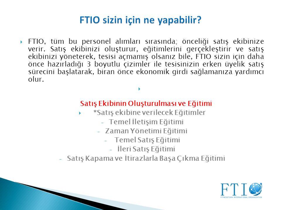  FTIO, tüm bu personel alımları sırasında; önceliği satış ekibinize verir.