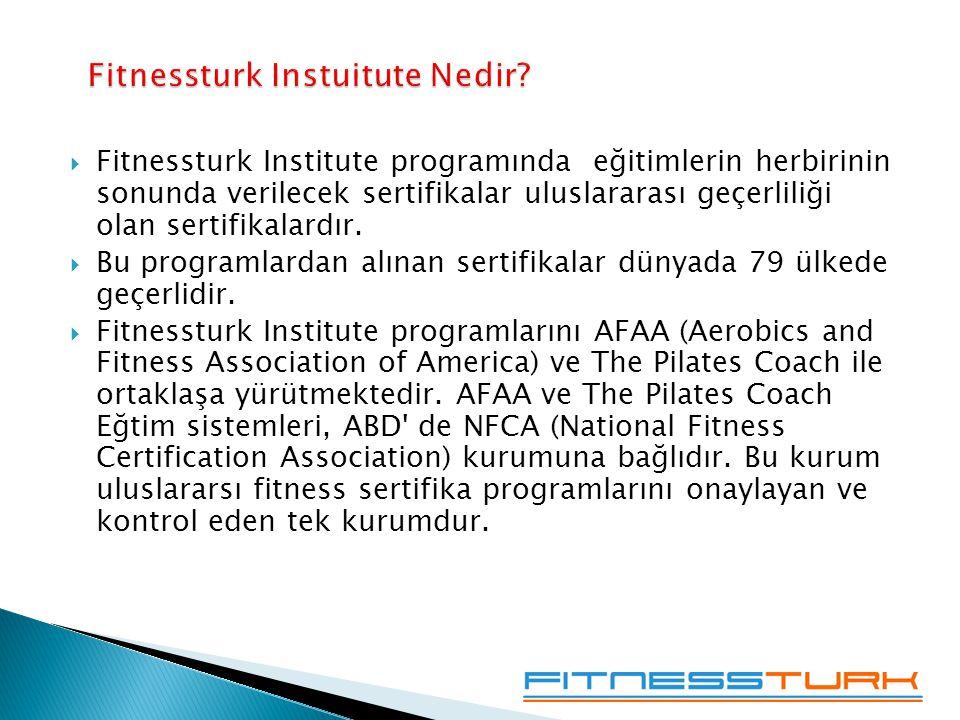  Fitnessturk Institute programında eğitimlerin herbirinin sonunda verilecek sertifikalar uluslararası geçerliliği olan sertifikalardır.