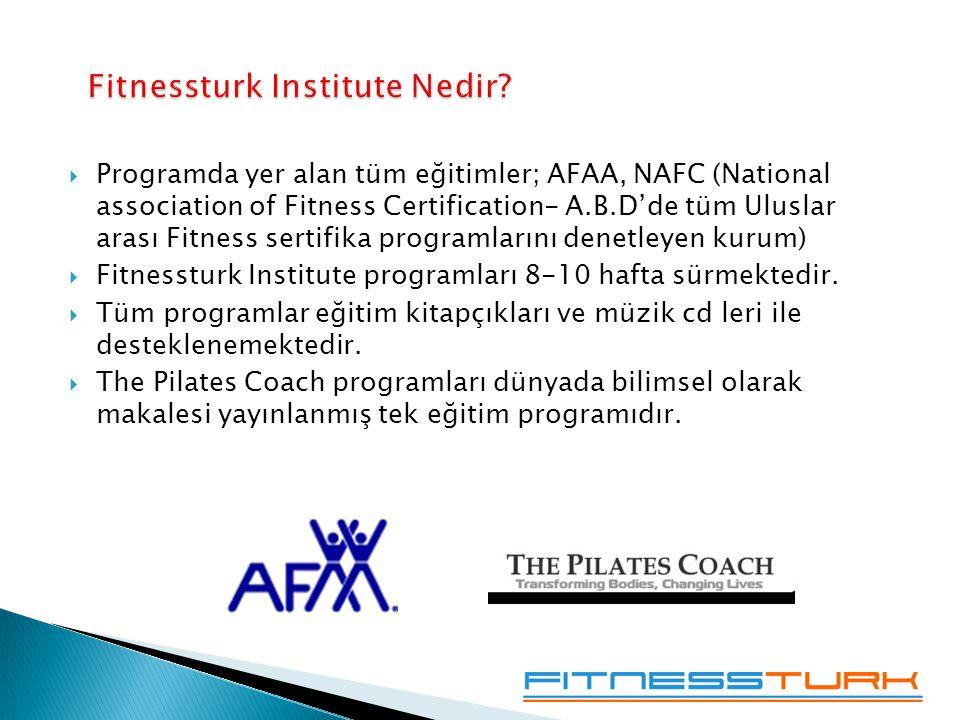  Programda yer alan tüm eğitimler; AFAA, NAFC (National association of Fitness Certification- A.B.D'de tüm Uluslar arası Fitness sertifika programlarını denetleyen kurum)  Fitnessturk Institute programları 8-10 hafta sürmektedir.