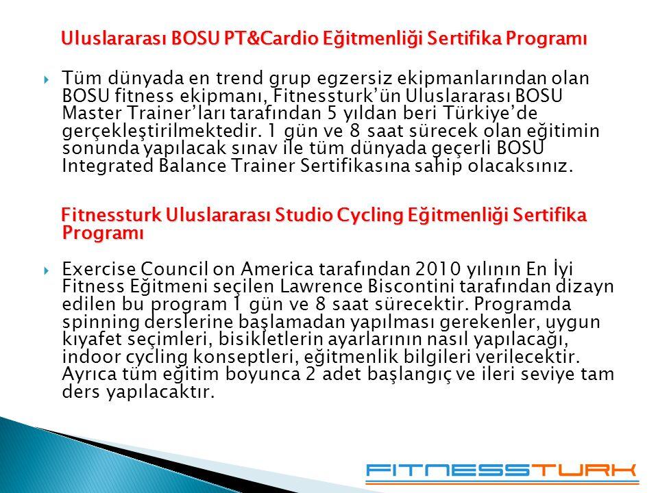 Uluslararası BOSU PT&Cardio Eğitmenliği Sertifika Programı Uluslararası BOSU PT&Cardio Eğitmenliği Sertifika Programı  Tüm dünyada en trend grup egzersiz ekipmanlarından olan BOSU fitness ekipmanı, Fitnessturk'ün Uluslararası BOSU Master Trainer'ları tarafından 5 yıldan beri Türkiye'de gerçekleştirilmektedir.