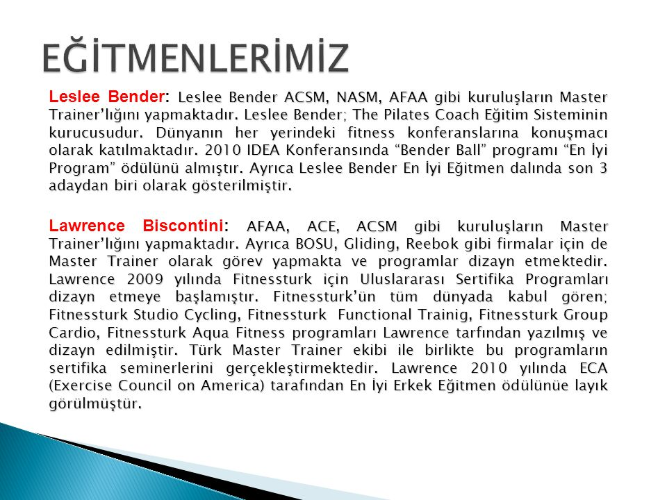 Leslee Bender ACSM, NASM, AFAA gibi kuruluşların Master Trainer'lığını yapmaktadır.