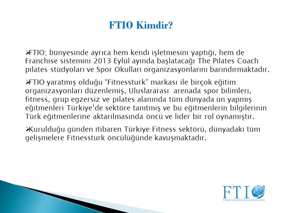  FTIO; bünyesinde ayrıca hem kendi işletmesini yaptığı, hem de Franchise sistemini 2013 Eylül ayında başlatacağı The Pilates Coach pilates stüdyoları ve Spor Okulları organizasyonlarını barındırmaktadır.