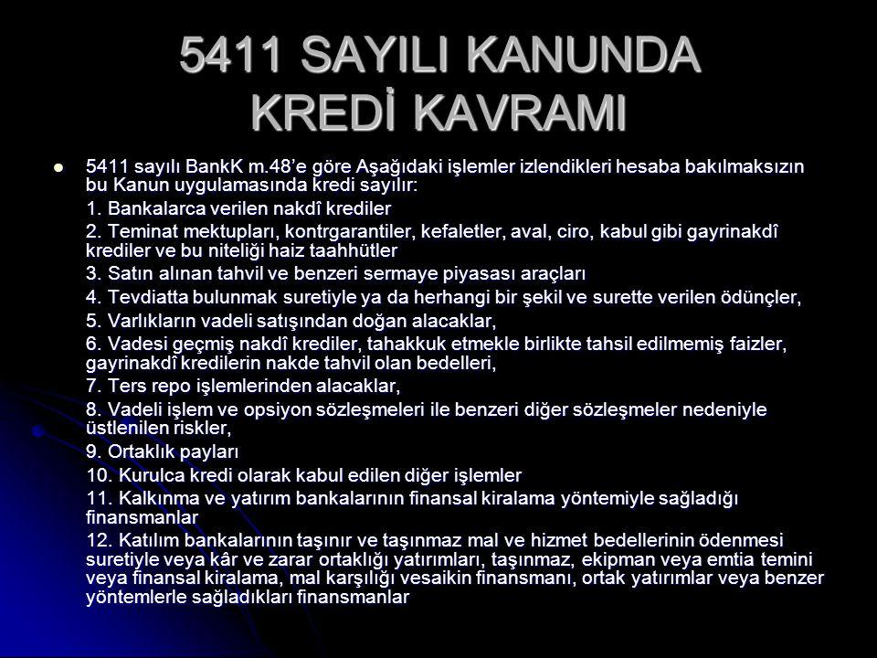 5411 SAYILI KANUNDA KREDİ KAVRAMI 5411 sayılı BankK m.48'e göre Aşağıdaki işlemler izlendikleri hesaba bakılmaksızın bu Kanun uygulamasında kredi sayı