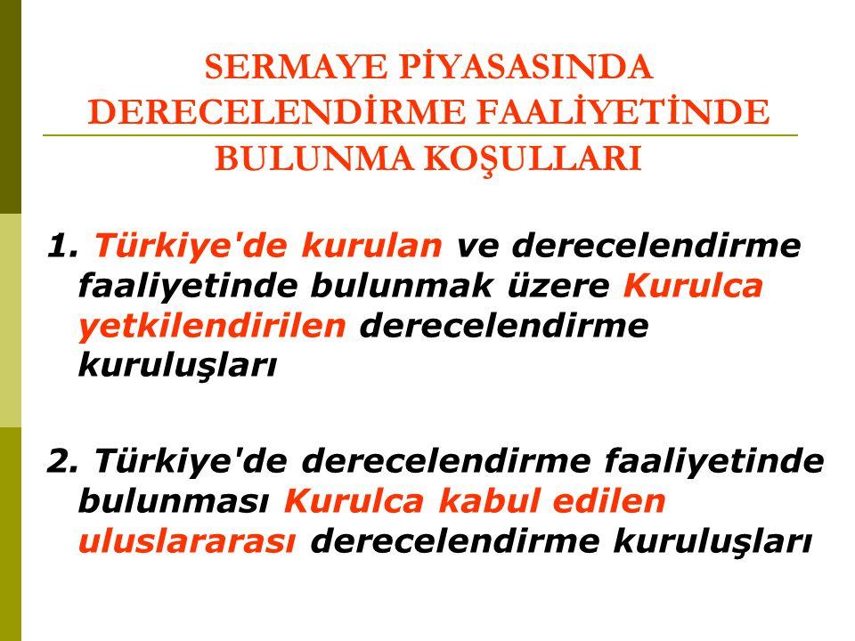 SERMAYE PİYASASINDA DERECELENDİRME FAALİYETİNDE BULUNMA KOŞULLARI 1. Türkiye'de kurulan ve derecelendirme faaliyetinde bulunmak üzere Kurulca yetkilen