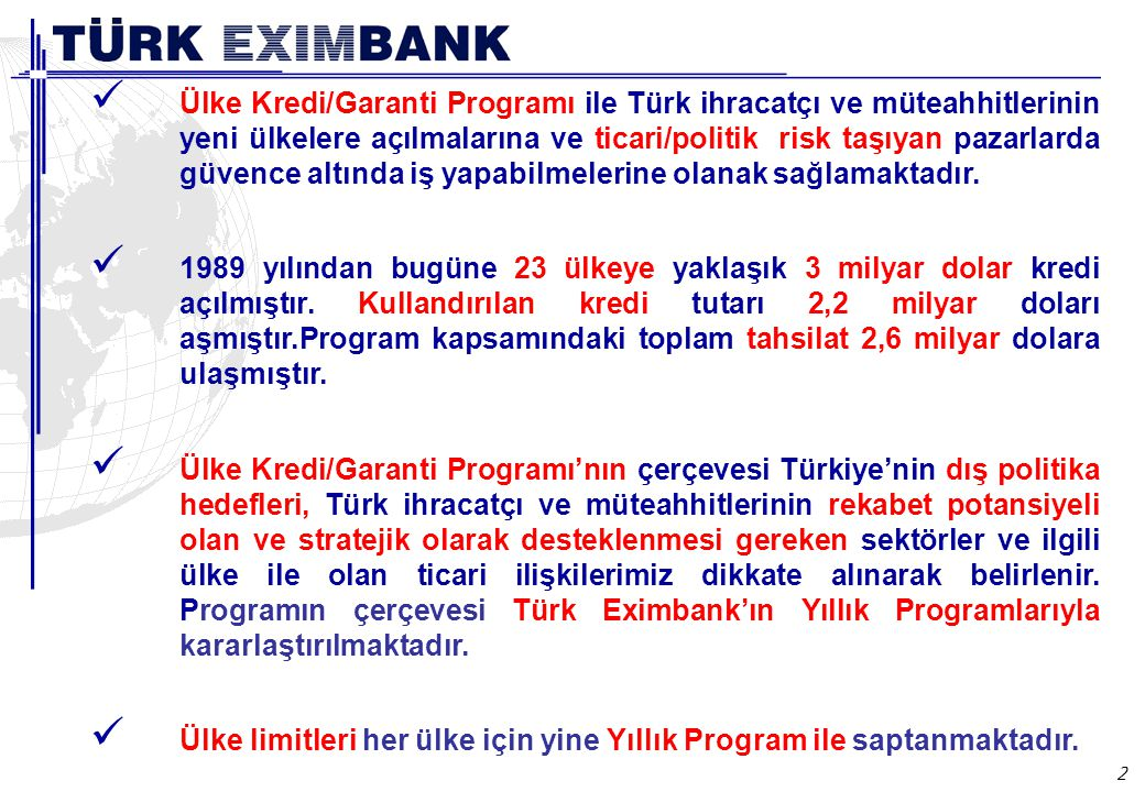 2 Ülke Kredi/Garanti Programı ile Türk ihracatçı ve müteahhitlerinin yeni ülkelere açılmalarına ve ticari/politik risk taşıyan pazarlarda güvence altı