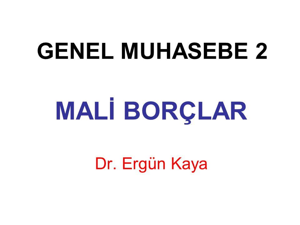 GENEL MUHASEBE 2 MALİ BORÇLAR Dr. Ergün Kaya