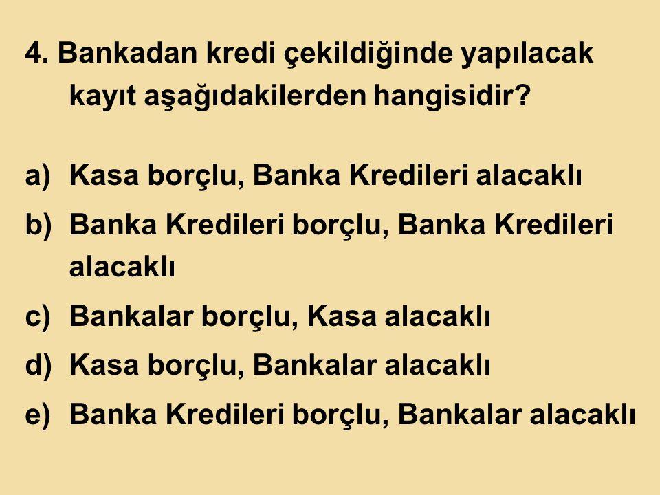 4.Bankadan kredi çekildiğinde yapılacak kayıt aşağıdakilerden hangisidir.