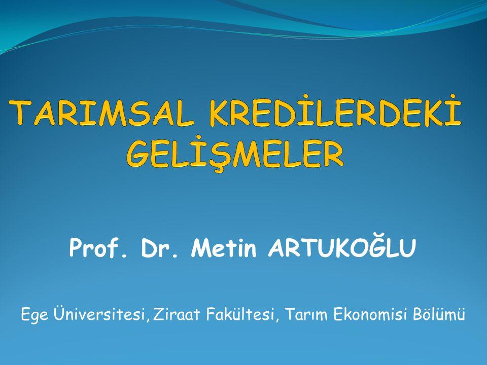 Prof. Dr. Metin ARTUKOĞLU Ege Üniversitesi, Ziraat Fakültesi, Tarım Ekonomisi Bölümü