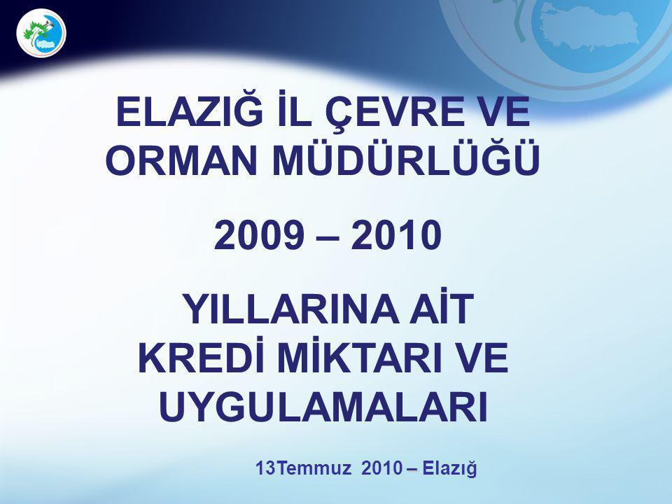 ELAZIĞ İL ÇEVRE VE ORMAN MÜDÜRLÜĞÜ 2009 – 2010 YILLARINA AİT KREDİ MİKTARI VE UYGULAMALARI – 13Temmuz 2010 – Elazığ