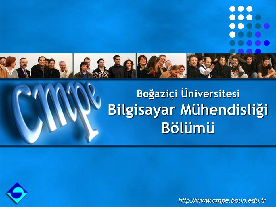 Boğaziçi Üniversitesi Bilgisayar Mühendisliği Bölümü http://www.cmpe.boun.edu.tr